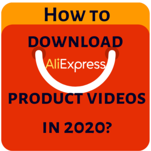 Best way to download Aliexpress product videos in 2021?