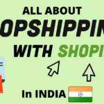 Shopify Dropshipping In India – What you need to know